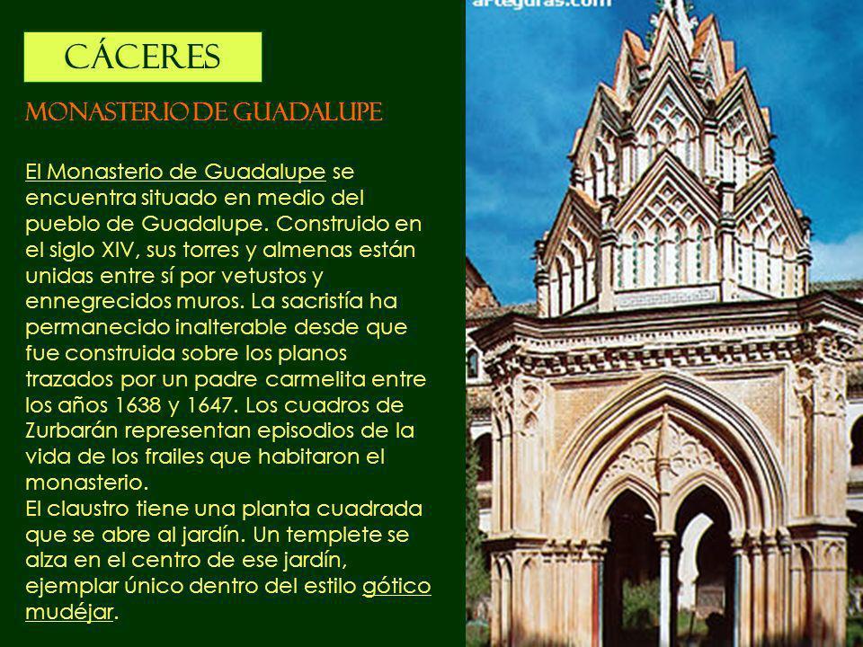 CÁCERES MONASTERIO DE GUADALUPE El Monasterio de Guadalupe se encuentra situado en medio del pueblo de Guadalupe. Construido en el siglo XIV, sus torr
