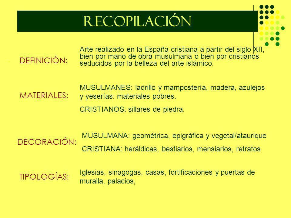 RECOPILACIÓN - DEFINICIÓN: MATERIALES: DECORACIÓN: TIPOLOGÍAS: Arte realizado en la España cristiana a partir del siglo XII, bien por mano de obra mus