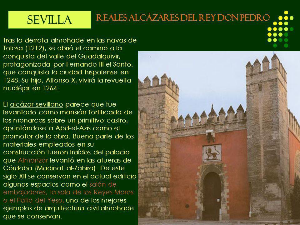 SEVILLA REALES ALCÁZARES DEL REY DON PEDRO Tras la derrota almohade en las navas de Tolosa (1212), se abrió el camino a la conquista del valle del Gua