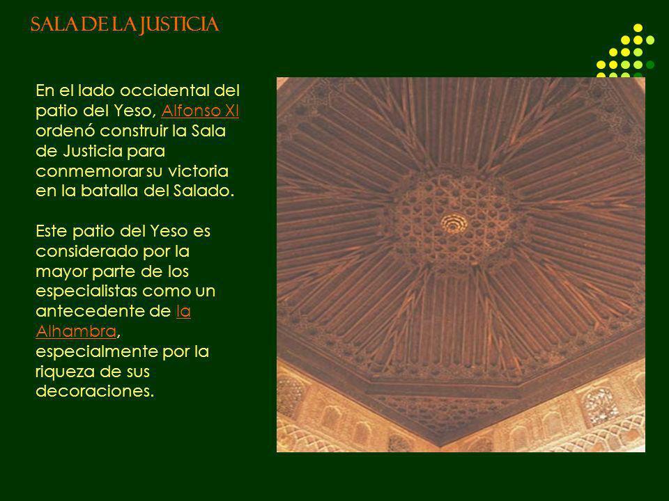 SALA DE LA JUSTICIA En el lado occidental del patio del Yeso, Alfonso XI ordenó construir la Sala de Justicia para conmemorar su victoria en la batall