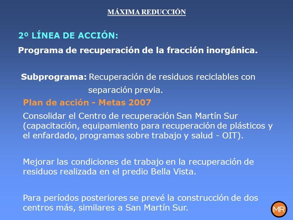 Plan de acción - Metas 2007 Consolidar el Centro de recuperación San Martín Sur (capacitación, equipamiento para recuperación de plásticos y el enfardado, programas sobre trabajo y salud - OIT).