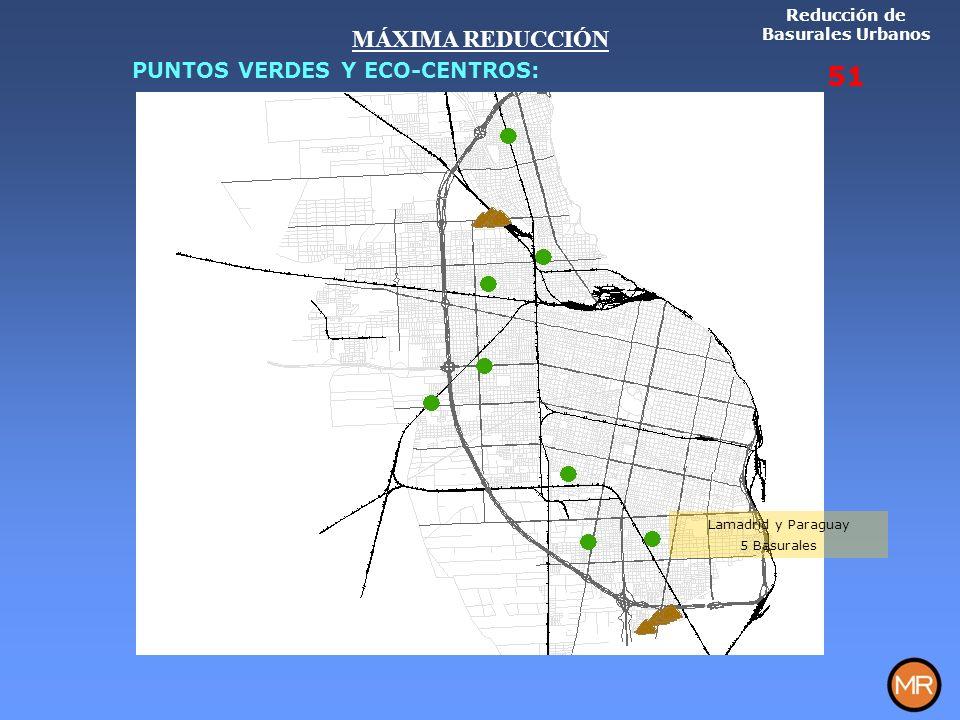 Lamadrid y Paraguay 5 Basurales Reducción de Basurales Urbanos 51 MÁXIMA REDUCCIÓN PUNTOS VERDES Y ECO-CENTROS: