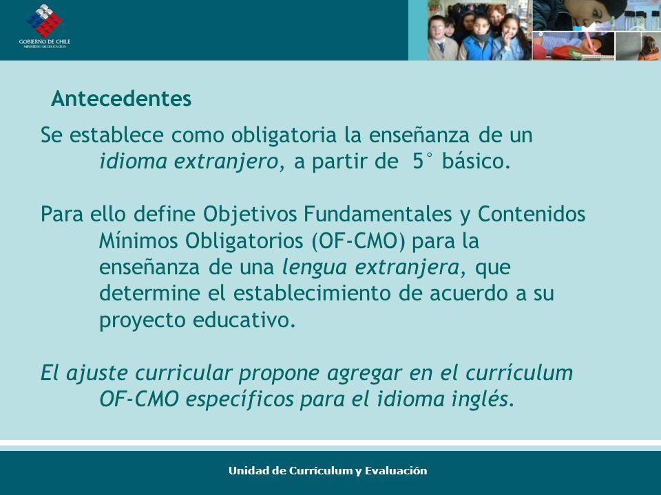 Unidad de Currículum y Evaluación Se establece como obligatoria la enseñanza de un idioma extranjero, a partir de 5° básico. Para ello define Objetivo