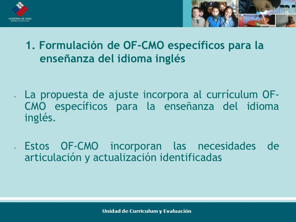 Unidad de Currículum y Evaluación 1. Formulación de OF-CMO específicos para la enseñanza del idioma inglés La propuesta de ajuste incorpora al currícu