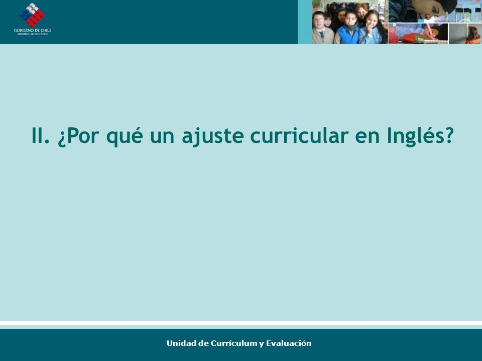 Unidad de Currículum y Evaluación II. ¿Por qué un ajuste curricular en Inglés?
