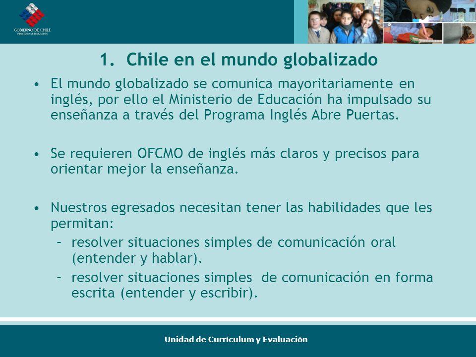 Unidad de Currículum y Evaluación 1. Chile en el mundo globalizado El mundo globalizado se comunica mayoritariamente en inglés, por ello el Ministerio