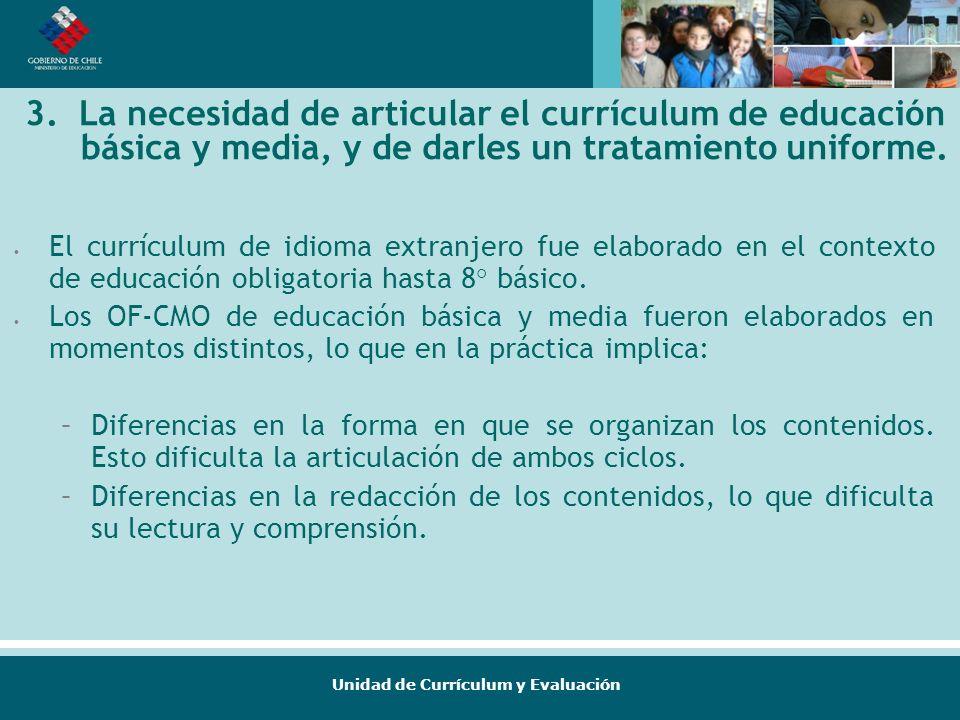 Unidad de Currículum y Evaluación 3. La necesidad de articular el currículum de educación básica y media, y de darles un tratamiento uniforme. El curr