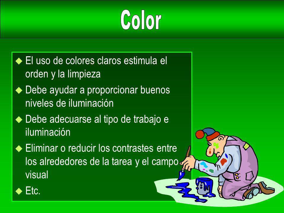 u El uso de colores claros estimula el orden y la limpieza u Debe ayudar a proporcionar buenos niveles de iluminación u Debe adecuarse al tipo de trab
