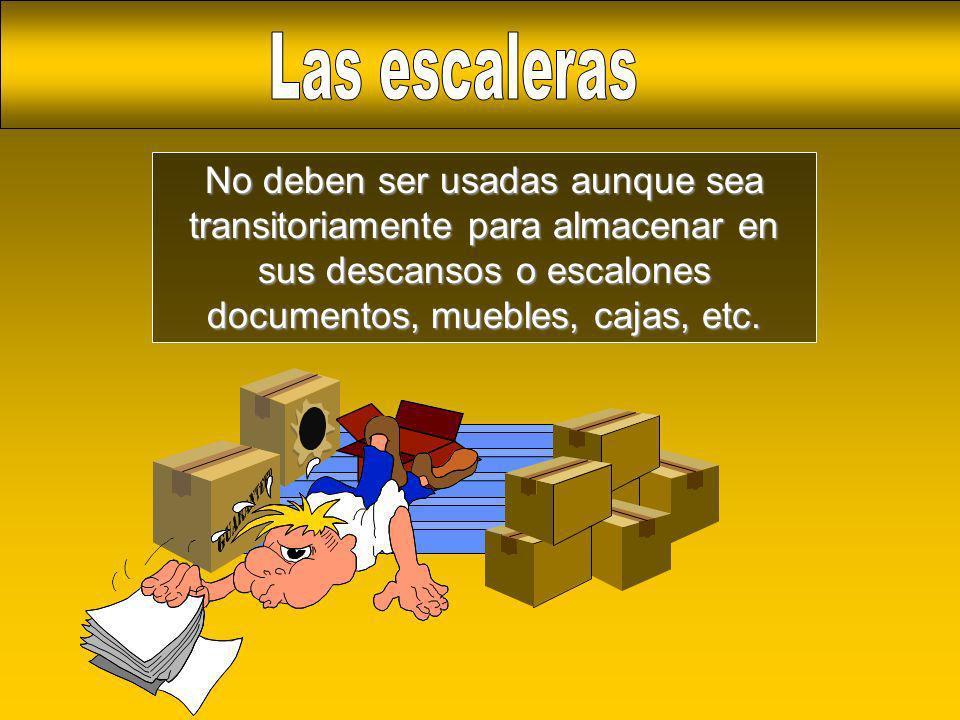 No deben ser usadas aunque sea transitoriamente para almacenar en sus descansos o escalones documentos, muebles, cajas, etc.