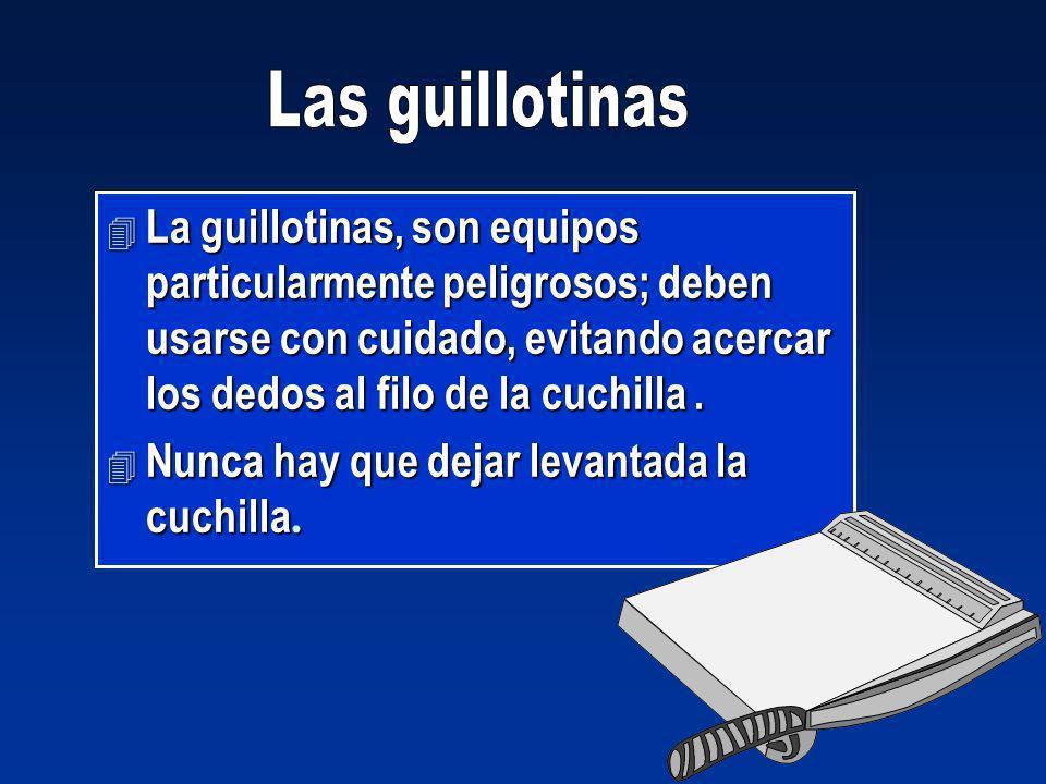 4 La guillotinas, son equipos particularmente peligrosos; deben usarse con cuidado, evitando acercar los dedos al filo de la cuchilla. Nunca hay que d