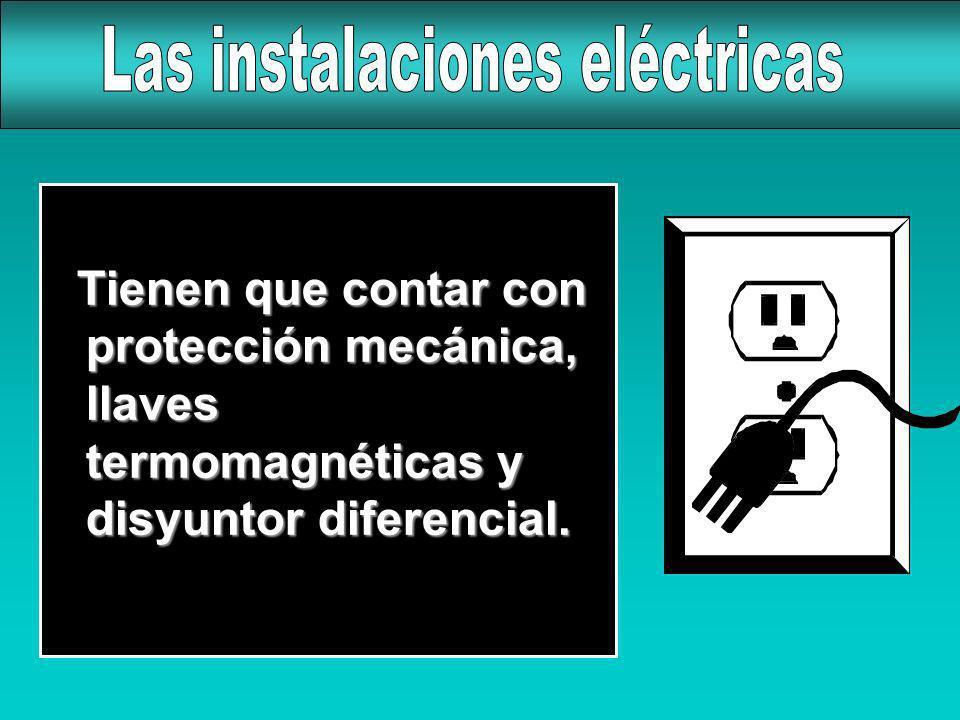 Tienen que contar con protección mecánica, llaves termomagnéticas y disyuntor diferencial. Tienen que contar con protección mecánica, llaves termomagn