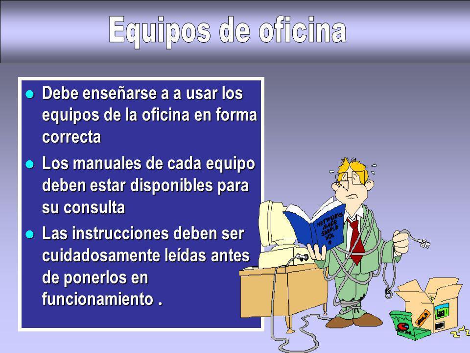 l Debe enseñarse a a usar los equipos de la oficina en forma correcta l Los manuales de cada equipo deben estar disponibles para su consulta Las instr