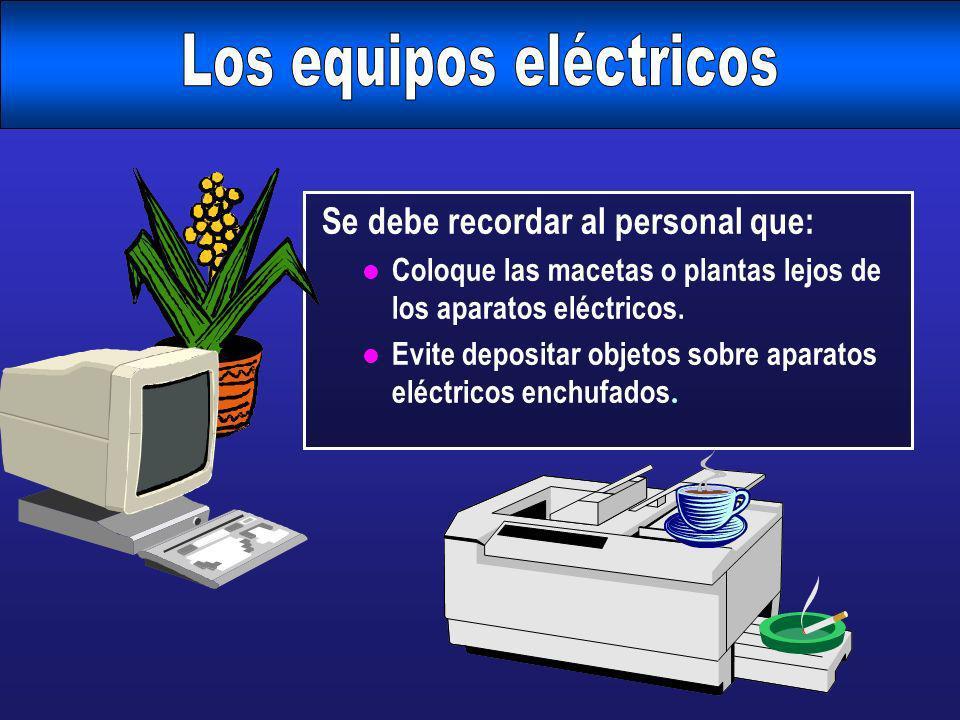 Se debe recordar al personal que: l Coloque las macetas o plantas lejos de los aparatos eléctricos. Evite depositar objetos sobre aparatos eléctricos