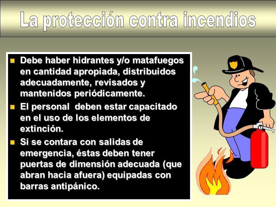 n Debe haber hidrantes y/o matafuegos en cantidad apropiada, distribuidos adecuadamente, revisados y mantenidos periódicamente. n El personal deben es