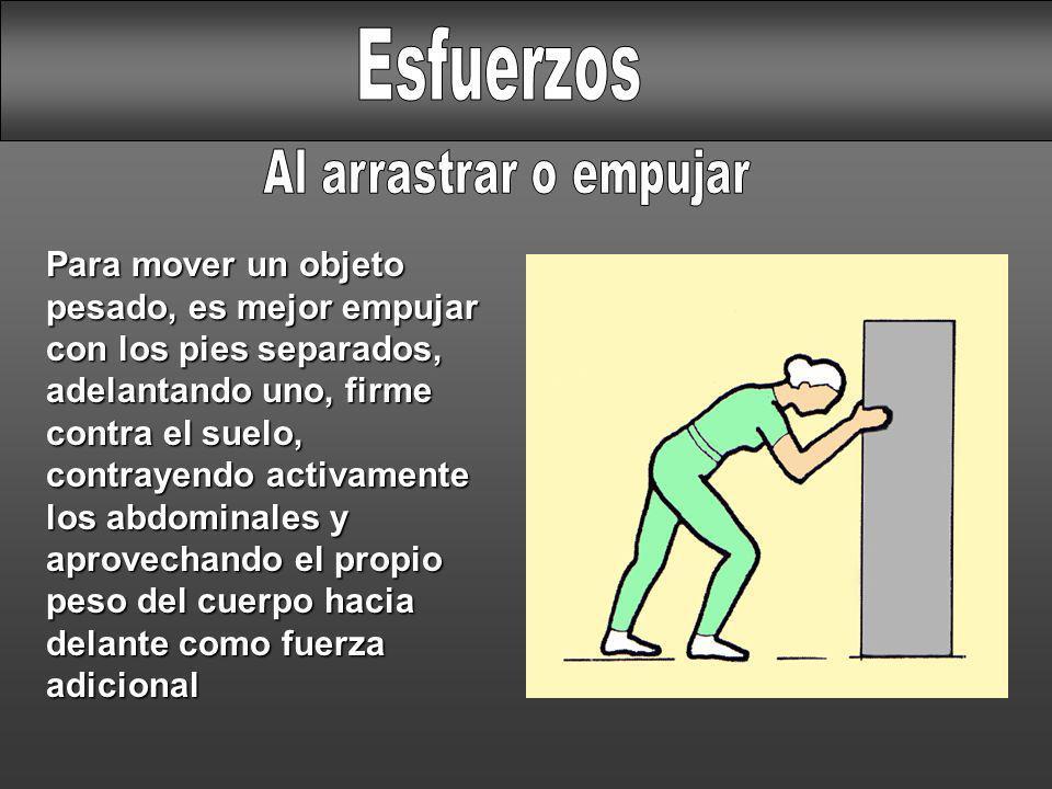 Para mover un objeto pesado, es mejor empujar con los pies separados, adelantando uno, firme contra el suelo, contrayendo activamente los abdominales
