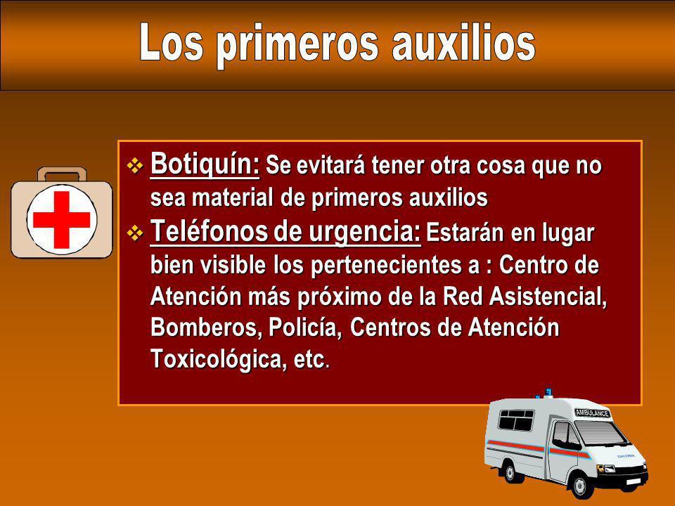 v Botiquín: Se evitará tener otra cosa que no sea material de primeros auxilios v Teléfonos de urgencia: Estarán en lugar bien visible los pertenecien