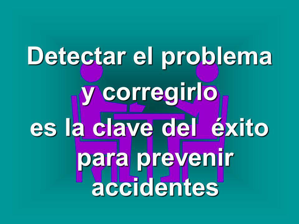 Detectar el problema y corregirlo es la clave del éxito para prevenir accidentes