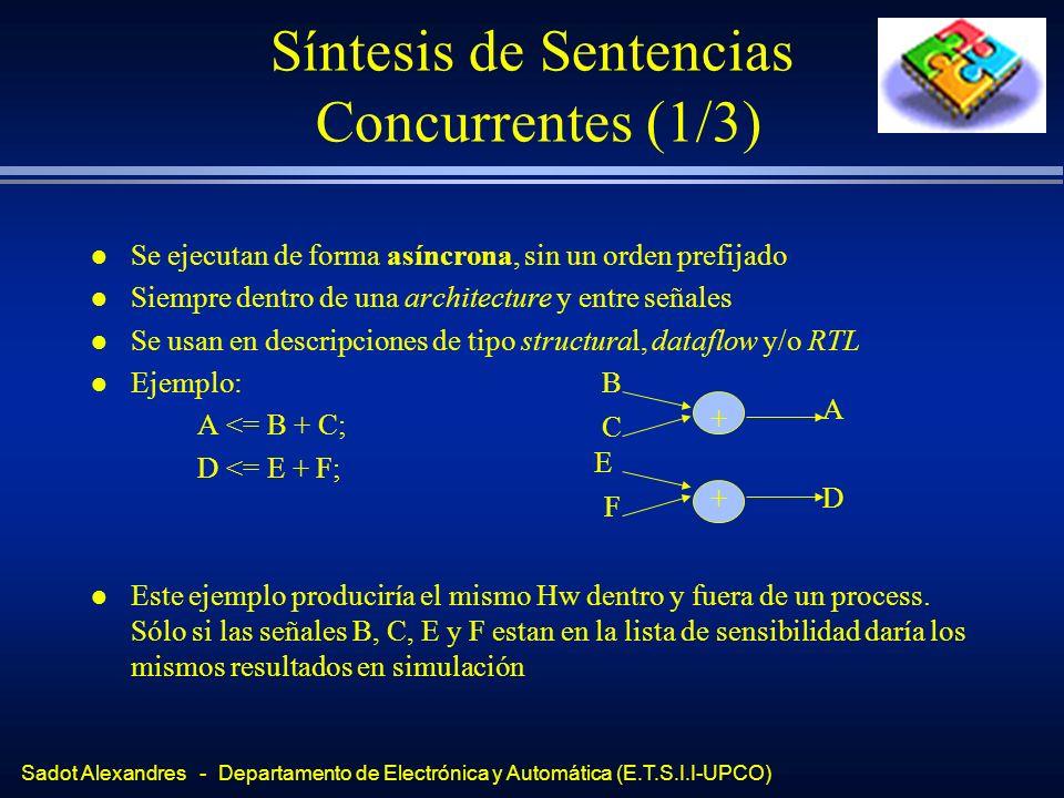 Sadot Alexandres - Departamento de Electrónica y Automática (E.T.S.I.I-UPCO) Síntesis de Sentencias Concurrentes (1/3) l Se ejecutan de forma asíncron