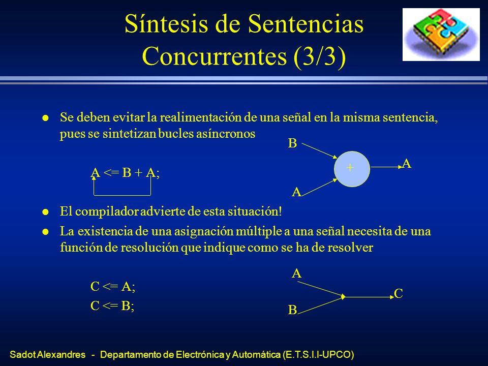 Sadot Alexandres - Departamento de Electrónica y Automática (E.T.S.I.I-UPCO) Síntesis de Sentencias Concurrentes (3/3) l Se deben evitar la realimenta