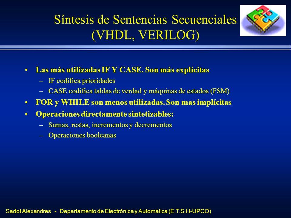Sadot Alexandres - Departamento de Electrónica y Automática (E.T.S.I.I-UPCO) Síntesis de Sentencias Secuenciales (VHDL, VERILOG) Las más utilizadas IF