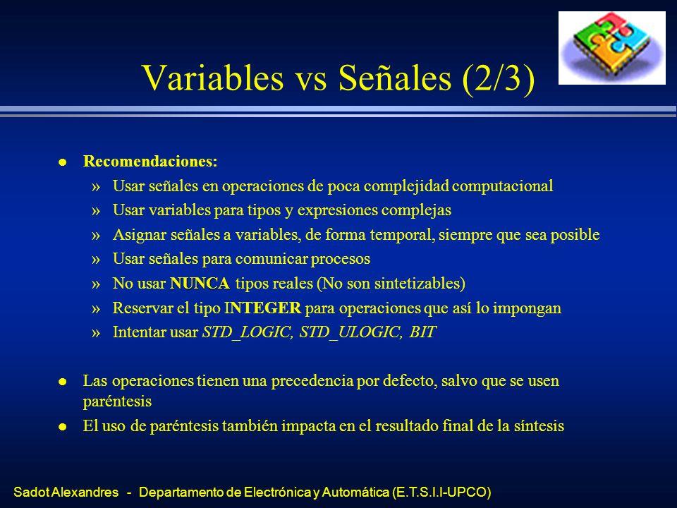 Sadot Alexandres - Departamento de Electrónica y Automática (E.T.S.I.I-UPCO) Variables vs Señales (2/3) l Recomendaciones: »Usar señales en operacione