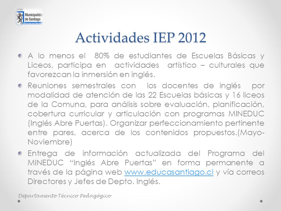Actividades IEP 2012 A lo menos el 80% de estudiantes de Escuelas Básicas y Liceos, participa en actividades artístico – culturales que favorezcan la inmersión en inglés.