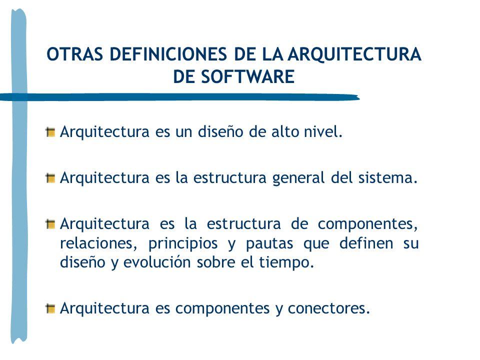 Arquitectura es un diseño de alto nivel. Arquitectura es la estructura general del sistema. Arquitectura es la estructura de componentes, relaciones,