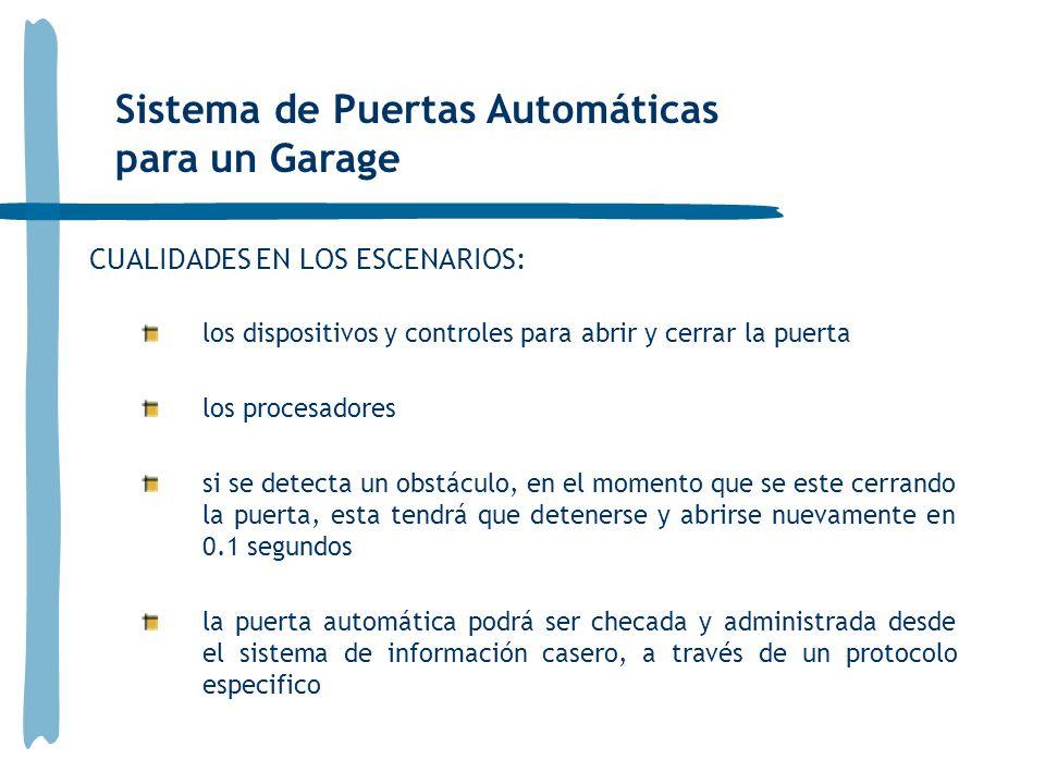 CUALIDADES EN LOS ESCENARIOS: los dispositivos y controles para abrir y cerrar la puerta los procesadores si se detecta un obstáculo, en el momento qu