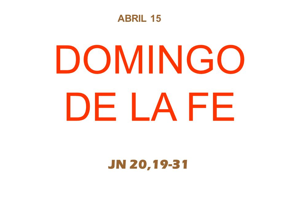 DOMINGO DE LA FE ABRIL 15 JN 20,19-31