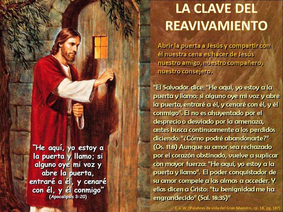He aquí, yo estoy a la puerta y llamo; si alguno oye mi voz y abre la puerta, entraré a él, y cenaré con él, y él conmigo (Apocalipsis 3:20) Abrir la