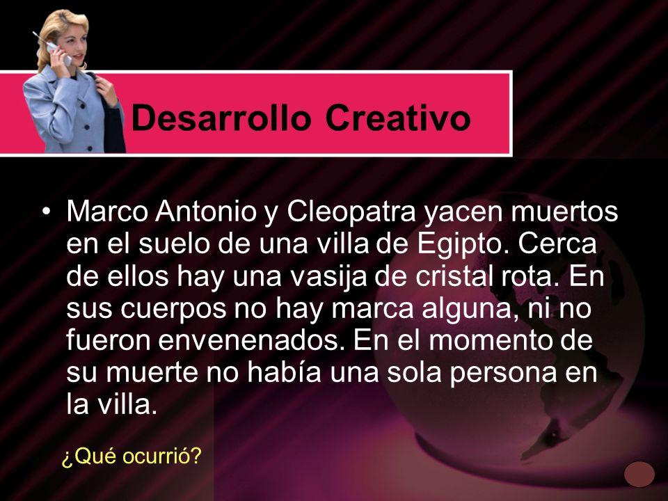 Desarrollo Creativo Marco Antonio y Cleopatra yacen muertos en el suelo de una villa de Egipto. Cerca de ellos hay una vasija de cristal rota. En sus