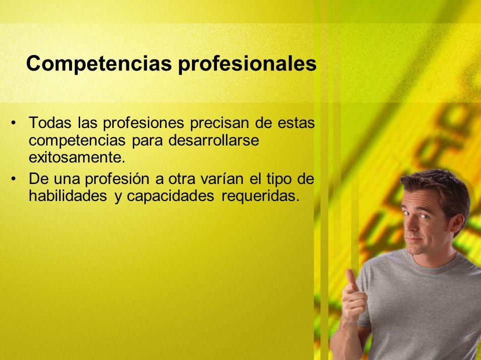 Todas las profesiones precisan de estas competencias para desarrollarse exitosamente. De una profesión a otra varían el tipo de habilidades y capacida