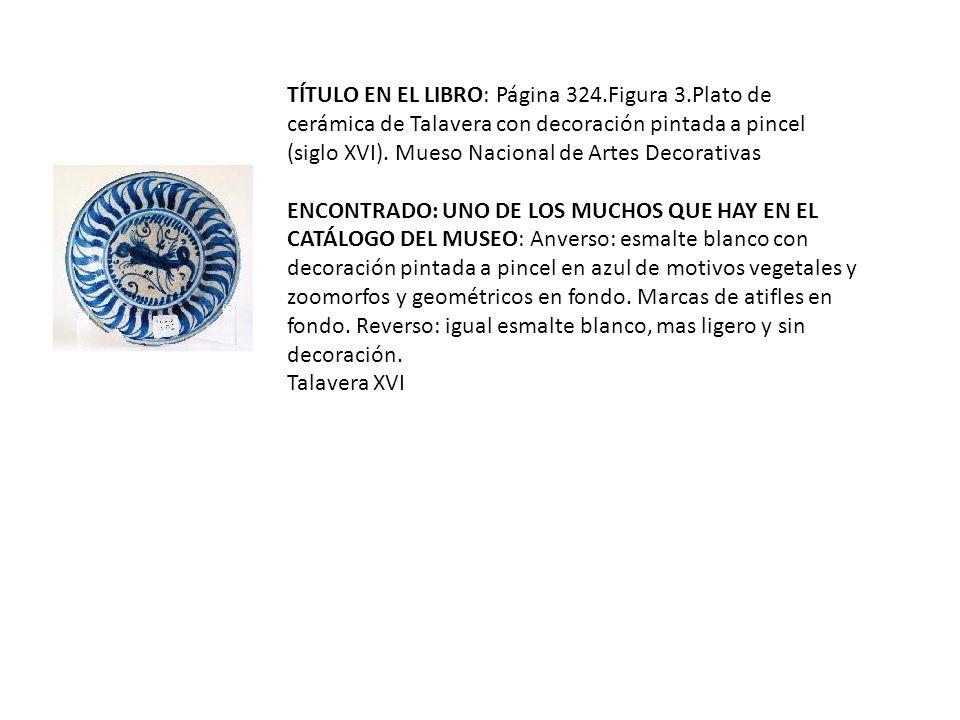 TÍTULO EN EL LIBRO: Página 324.Figura 3.Plato de cerámica de Talavera con decoración pintada a pincel (siglo XVI).