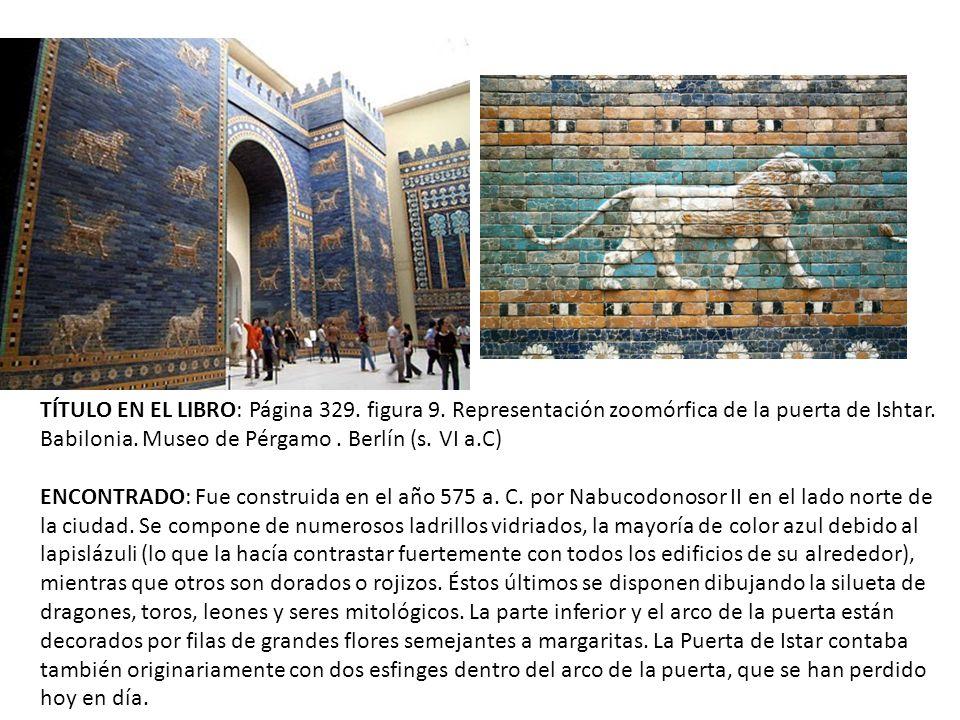 TÍTULO EN EL LIBRO: Página 329.figura 9. Representación zoomórfica de la puerta de Ishtar.
