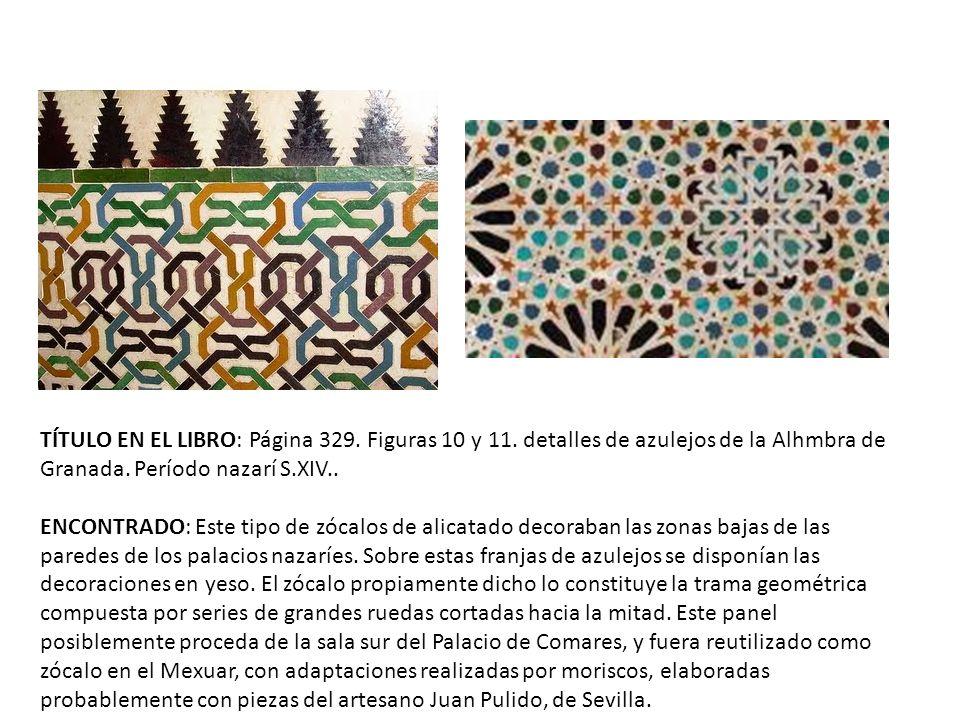 TÍTULO EN EL LIBRO: Página 329.Figuras 10 y 11. detalles de azulejos de la Alhmbra de Granada.