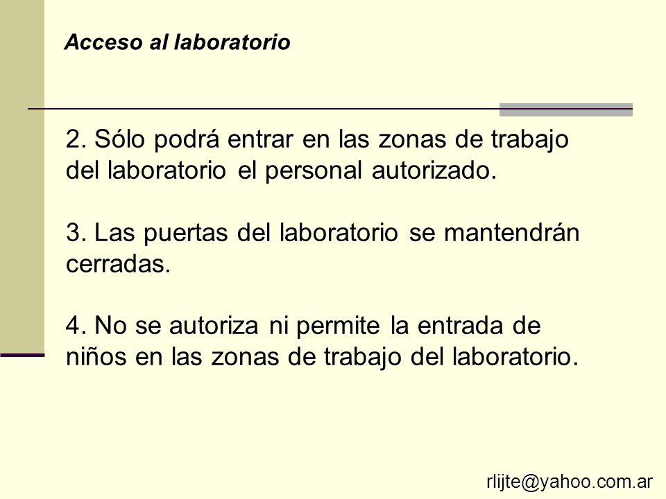 2. Sólo podrá entrar en las zonas de trabajo del laboratorio el personal autorizado. 3. Las puertas del laboratorio se mantendrán cerradas. 4. No se a