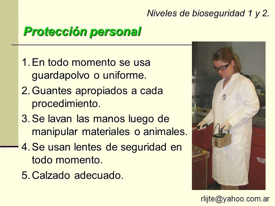 Niveles de bioseguridad 1 y 2. 1.En todo momento se usa guardapolvo o uniforme. 2.Guantes apropiados a cada procedimiento. 3.Se lavan las manos luego