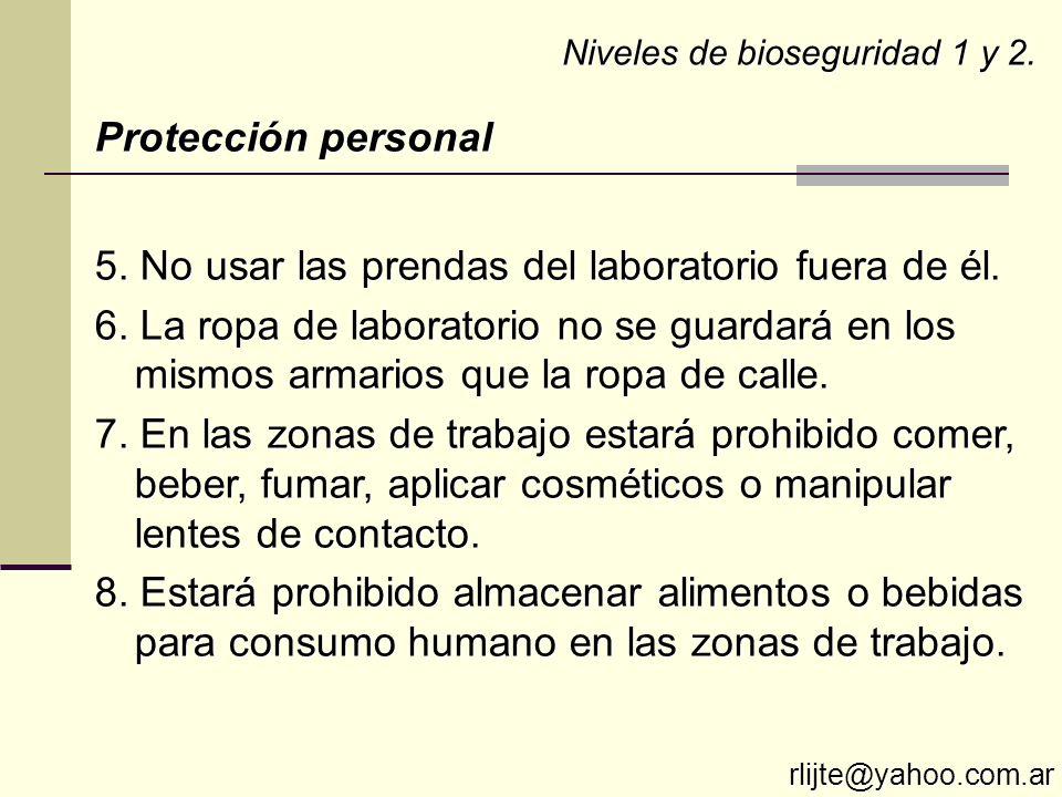 5. No usar las prendas del laboratorio fuera de él. 6. La ropa de laboratorio no se guardará en los mismos armarios que la ropa de calle. 7. En las zo