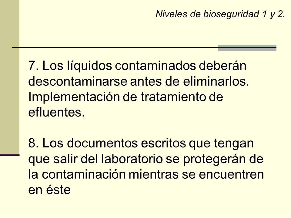 7. Los líquidos contaminados deberán descontaminarse antes de eliminarlos. Implementación de tratamiento de efluentes. 8. Los documentos escritos que