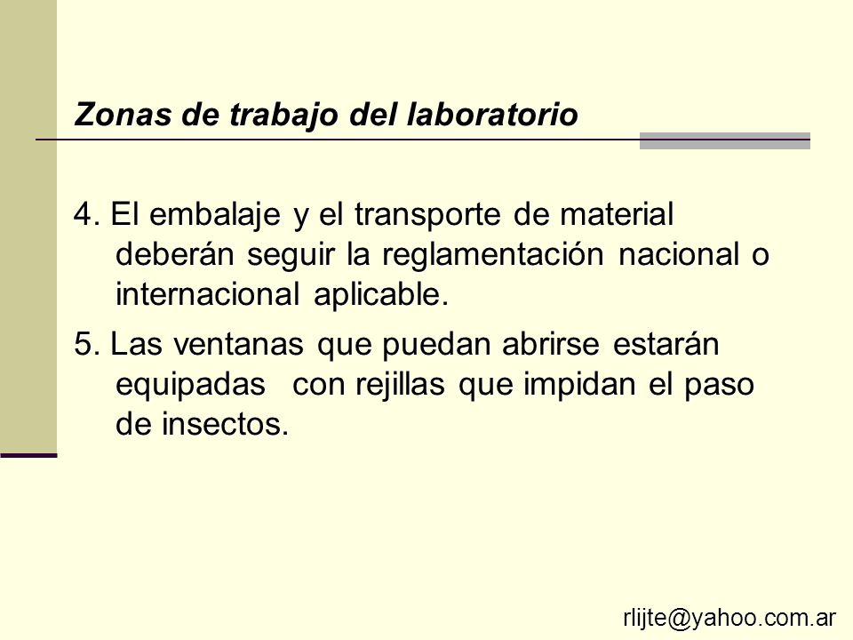 Zonas de trabajo del laboratorio 4. El embalaje y el transporte de material deberán seguir la reglamentación nacional o internacional aplicable. 5. La