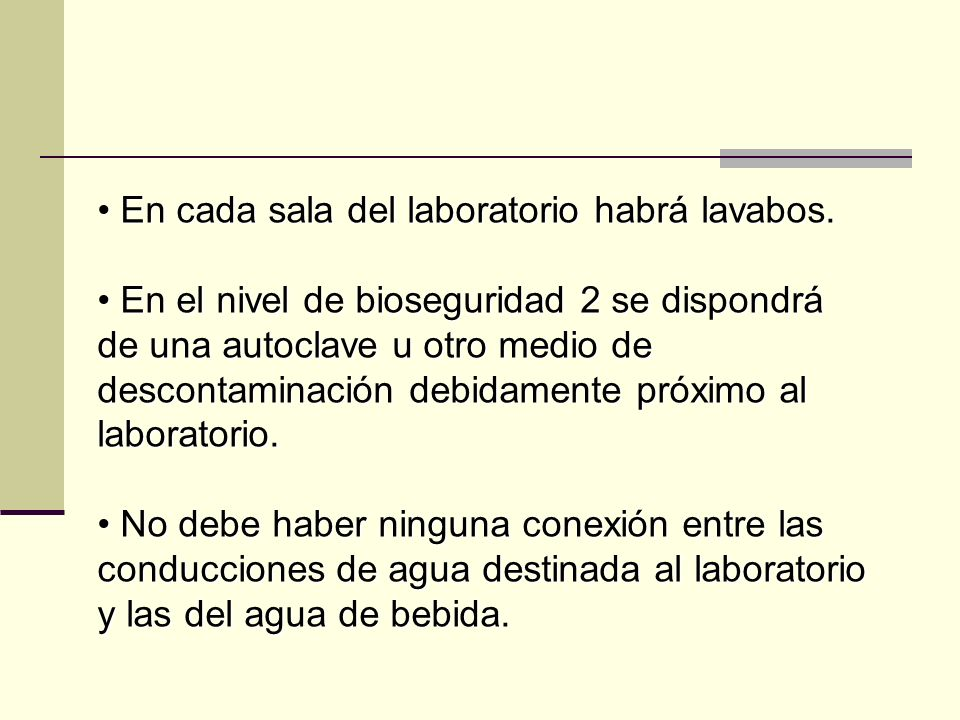 En cada sala del laboratorio habrá lavabos. En cada sala del laboratorio habrá lavabos. En el nivel de bioseguridad 2 se dispondrá de una autoclave u