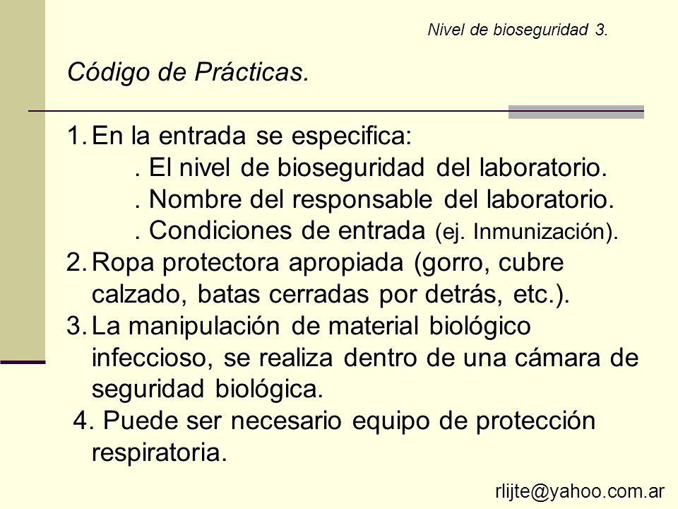 Nivel de bioseguridad 3. Código de Prácticas. 1.En la entrada se especifica:. El nivel de bioseguridad del laboratorio.. Nombre del responsable del la