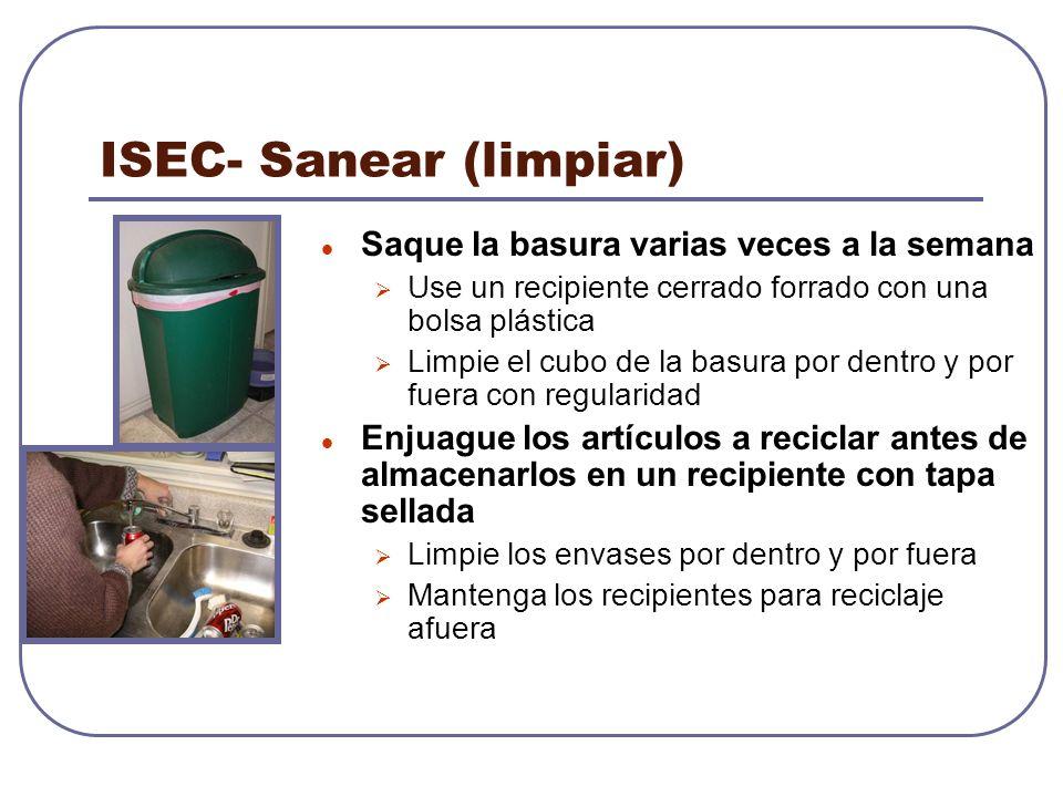 ISEC- Sanear (limpiar) Saque la basura varias veces a la semana Use un recipiente cerrado forrado con una bolsa plástica Limpie el cubo de la basura p