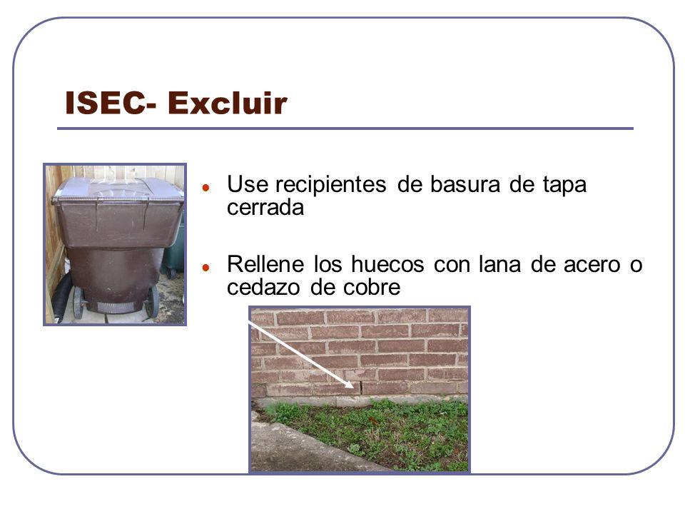 ISEC- Excluir Use recipientes de basura de tapa cerrada Rellene los huecos con lana de acero o cedazo de cobre