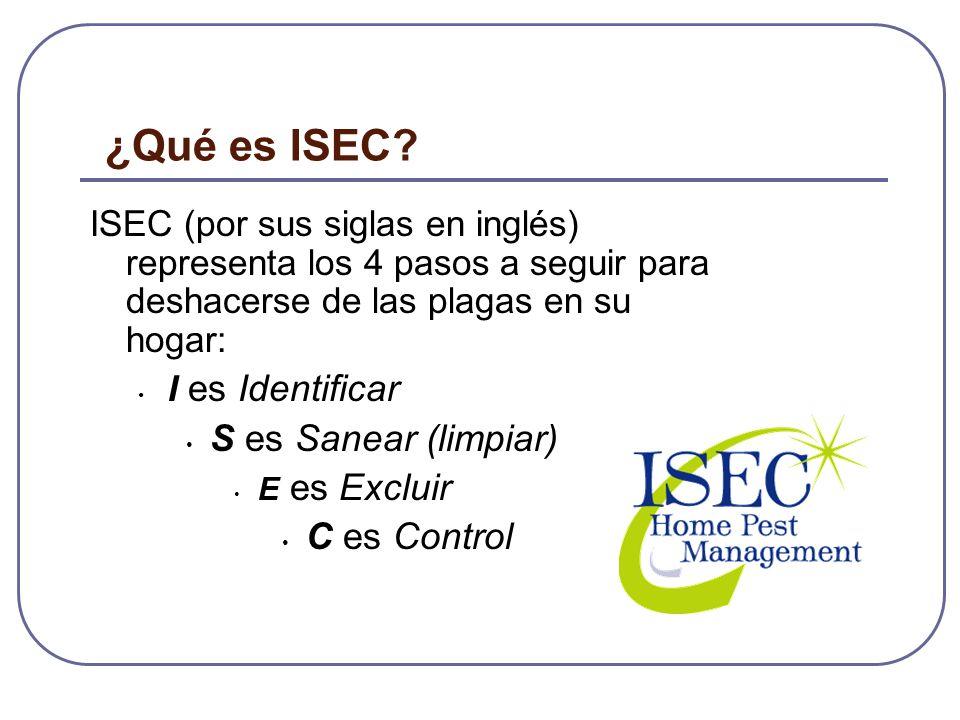 ¿Qué es ISEC? ISEC (por sus siglas en inglés) representa los 4 pasos a seguir para deshacerse de las plagas en su hogar: I es Identificar S es Sanear