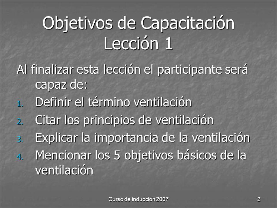 Curso de inducción 20072 Objetivos de Capacitación Lección 1 Al finalizar esta lección el participante será capaz de: 1.