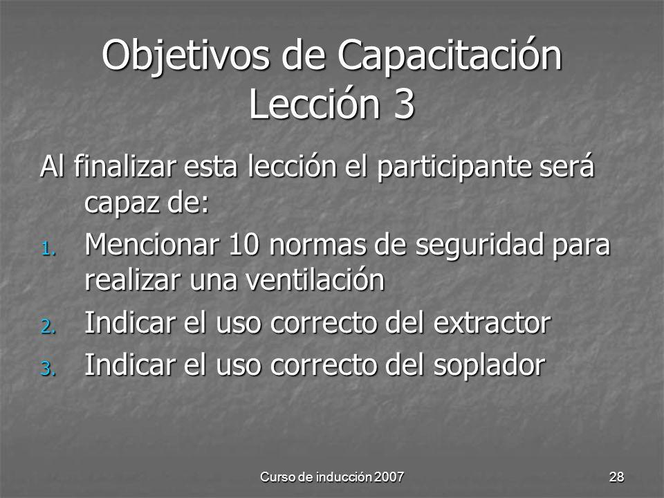 Curso de inducción 200728 Objetivos de Capacitación Lección 3 Al finalizar esta lección el participante será capaz de: 1.