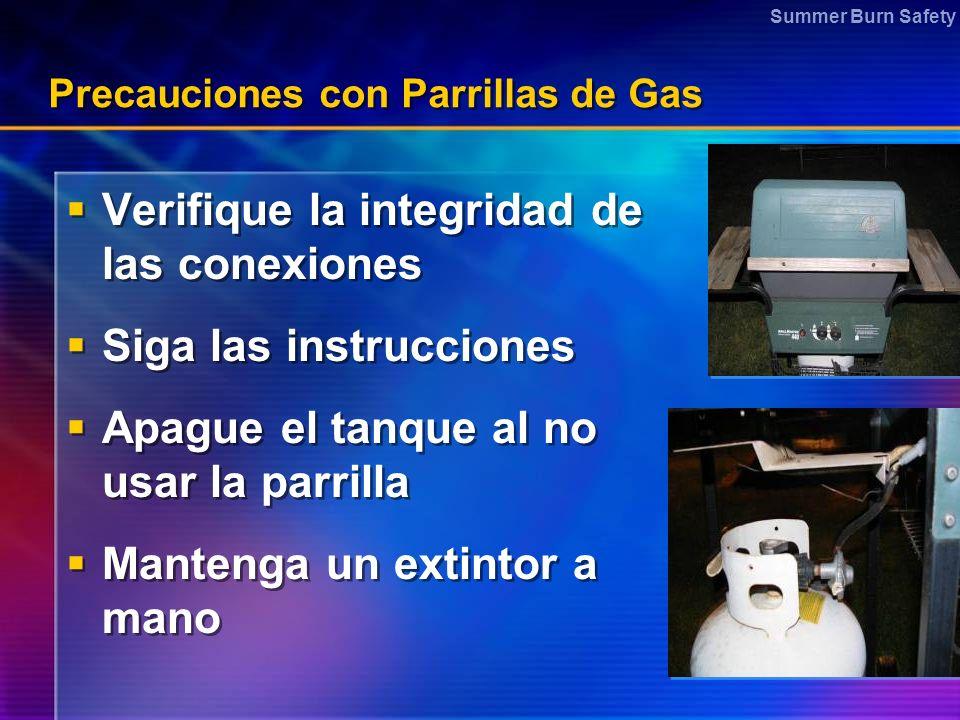 Summer Burn Safety Precauciones con Parrillas de Gas Verifique la integridad de las conexiones Siga las instrucciones Apague el tanque al no usar la p