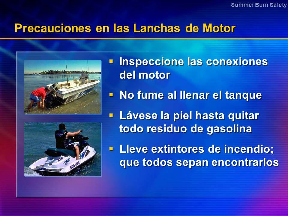 Summer Burn Safety Precauciones en las Lanchas de Motor Inspeccione las conexiones del motor No fume al llenar el tanque Lávese la piel hasta quitar t
