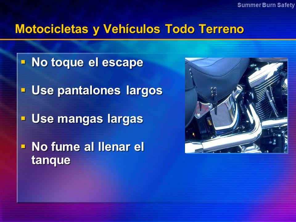 Summer Burn Safety Motocicletas y Vehículos Todo Terreno No toque el escape Use pantalones largos Use mangas largas No fume al llenar el tanque No toq